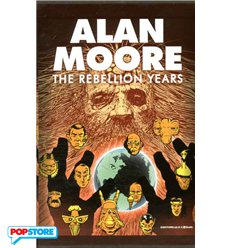 Alan Moore - The Rebellion Years